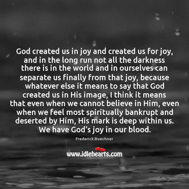God created us in joy and created us for joy, and in Believe in Him Quotes Image