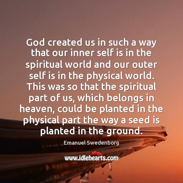God created us in such a way that our inner self is Emanuel Swedenborg Picture Quote
