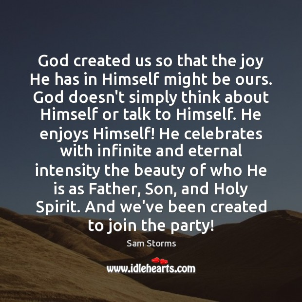 God created us so that the joy He has in Himself might Image
