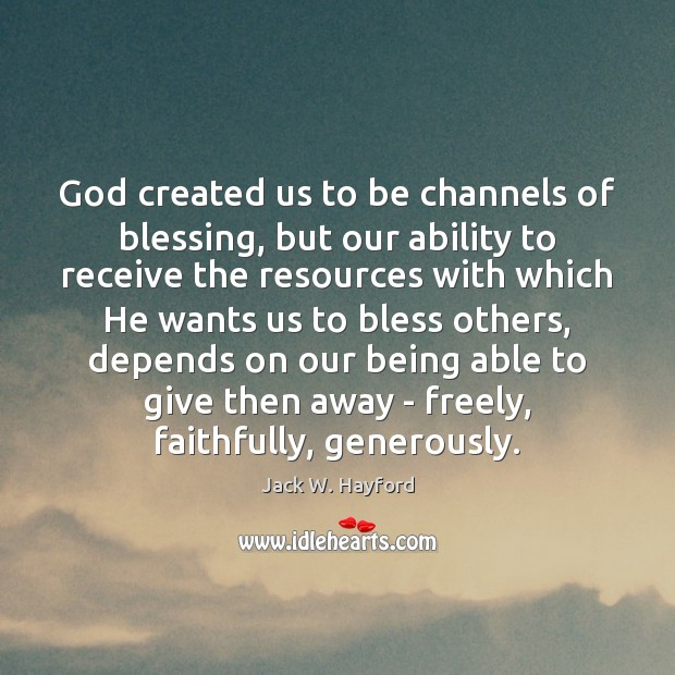God created us to be channels of blessing, but our ability to Image
