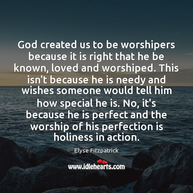 God created us to be worshipers because it is right that he Perfection Quotes Image