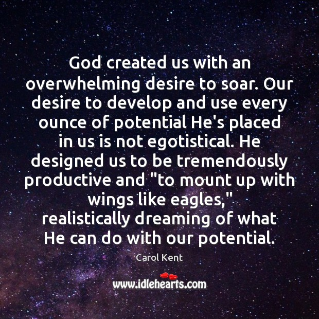 God created us with an overwhelming desire to soar. Our desire to Image