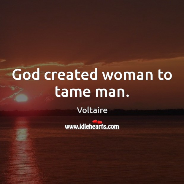 Image, God created woman to tame man.