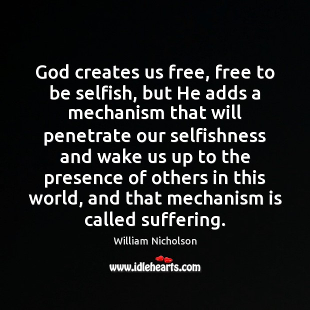 God creates us free, free to be selfish, but He adds a Selfish Quotes Image