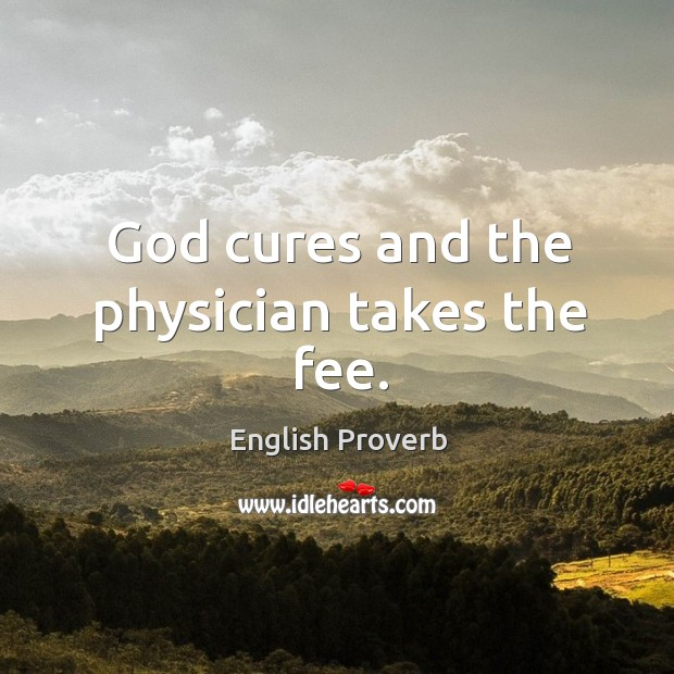 Image, God cures and the physician takes the fee.