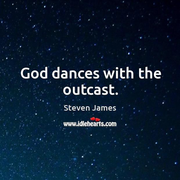 God dances with the outcast. Image