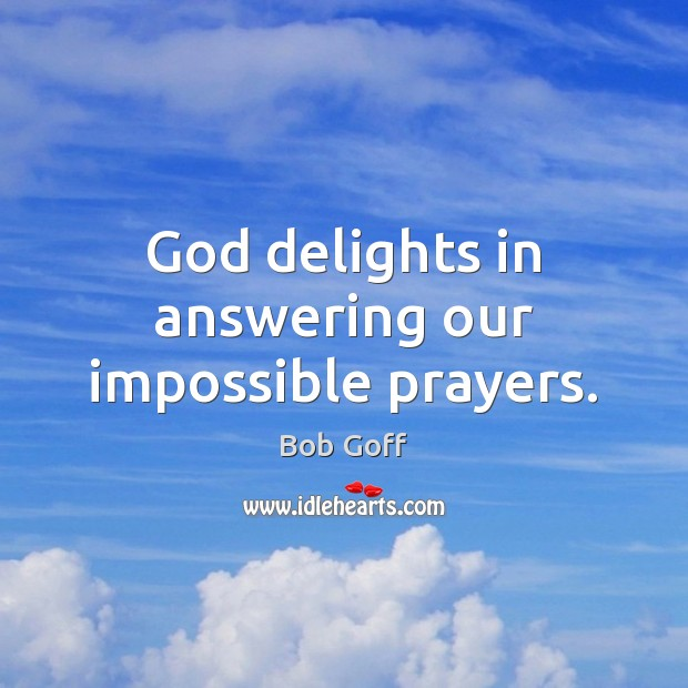 God delights in answering our impossible prayers. Bob Goff Picture Quote