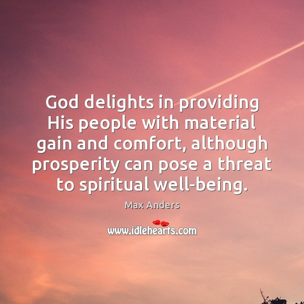 God delights in providing His people with material gain and comfort, although Max Anders Picture Quote