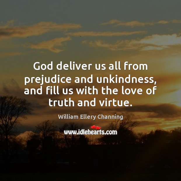 God deliver us all from prejudice and unkindness, and fill us with William Ellery Channing Picture Quote