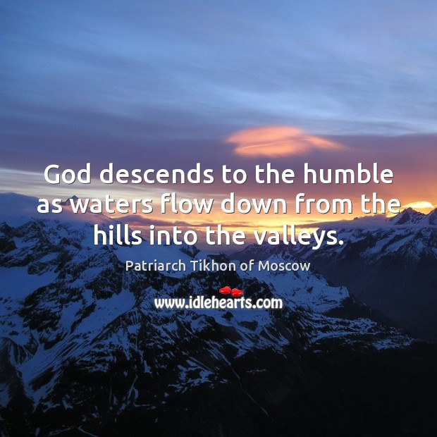 God descends to the humble as waters flow down from the hills into the valleys. Image