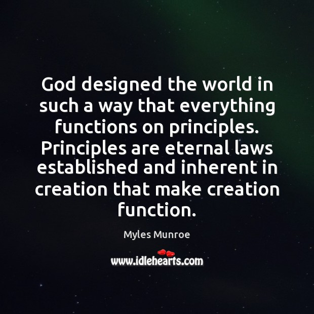 God designed the world in such a way that everything functions on Myles Munroe Picture Quote