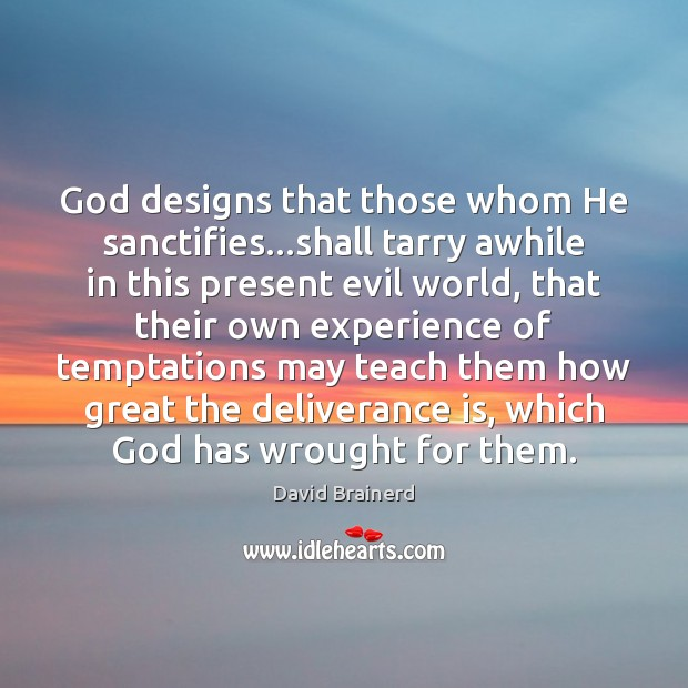 God designs that those whom He sanctifies…shall tarry awhile in this David Brainerd Picture Quote