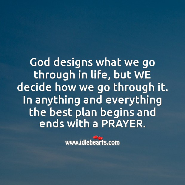 God designs what we go through in life, but we decide how we go through it. Image