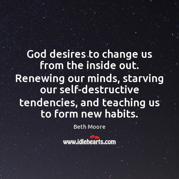 God desires to change us from the inside out. Renewing our minds, Image