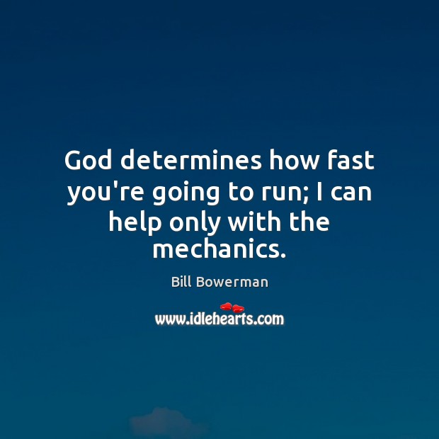 Image, God determines how fast you're going to run; I can help only with the mechanics.