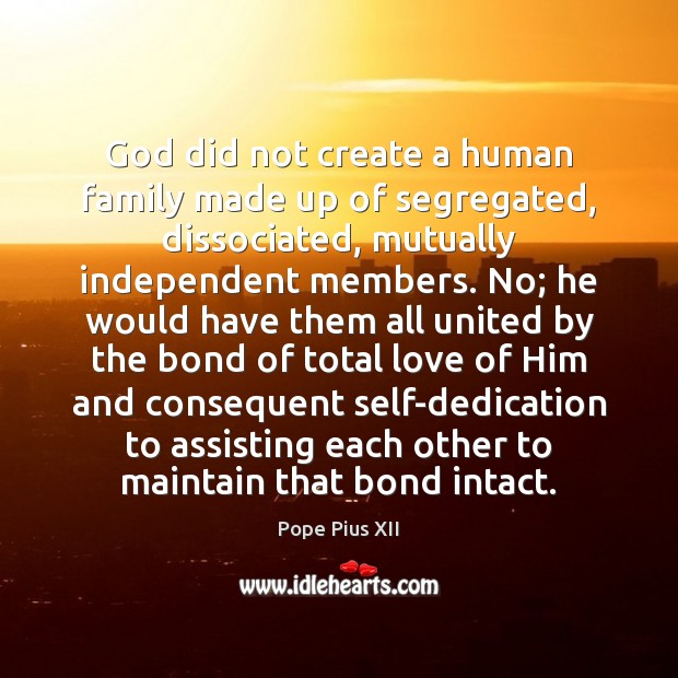 Image, God did not create a human family made up of segregated, dissociated,