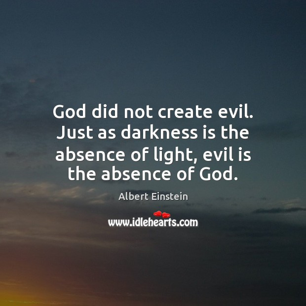 Image, God did not create evil. Just as darkness is the absence of