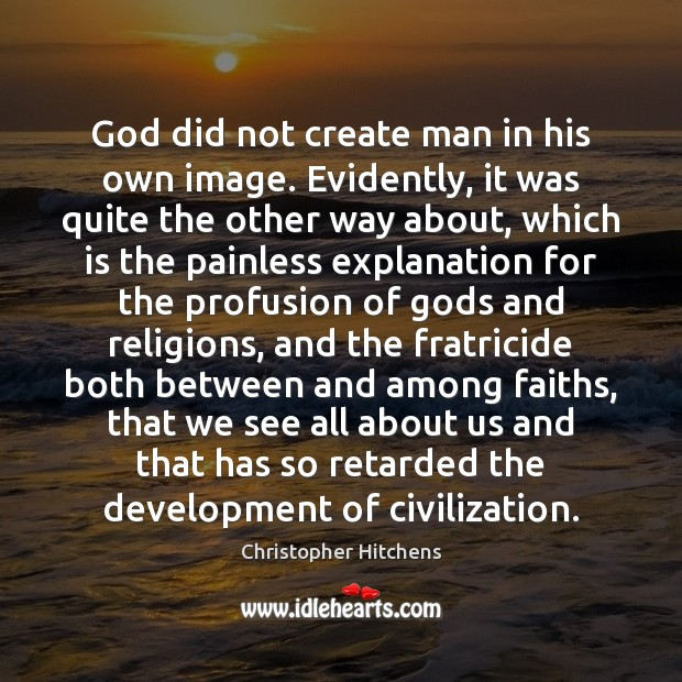 God did not create man in his own image. Evidently, it was Image