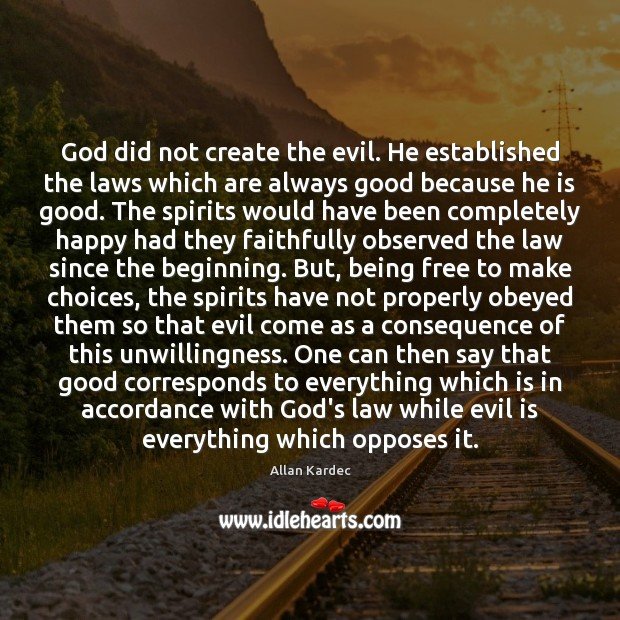 Image, God did not create the evil. He established the laws which are