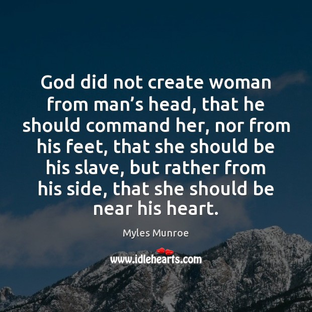 God did not create woman from man's head, that he should Myles Munroe Picture Quote