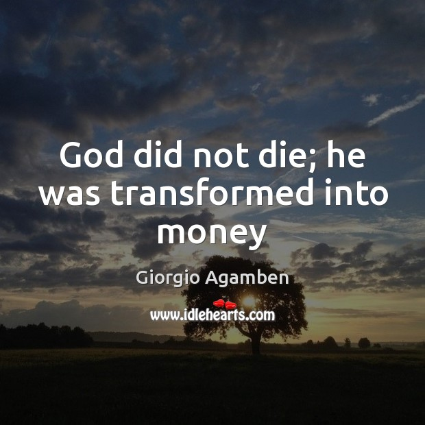 God did not die; he was transformed into money Image