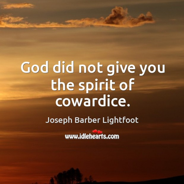 God did not give you the spirit of cowardice. Image
