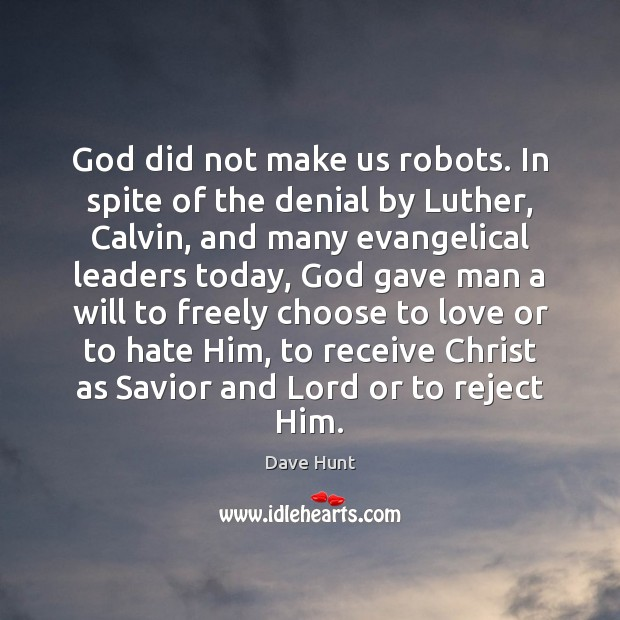 God did not make us robots. In spite of the denial by Image