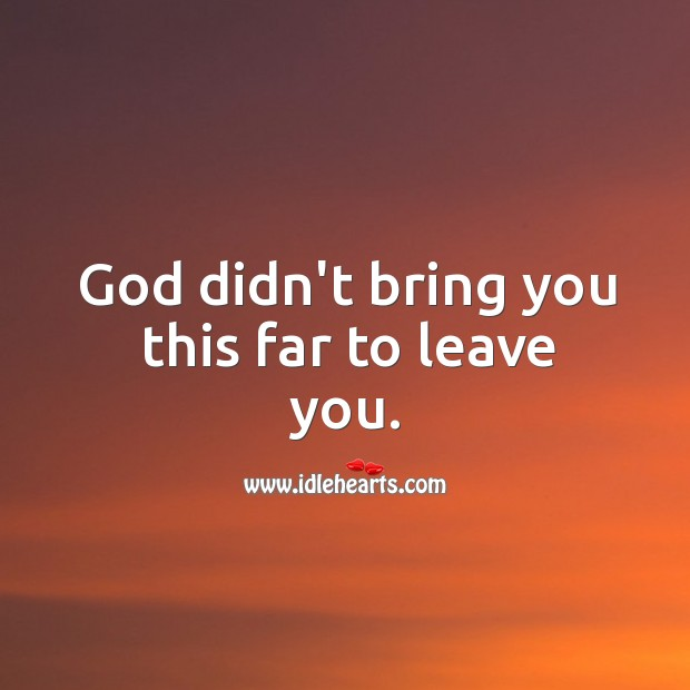 Image, God didn't bring you this far to leave you.
