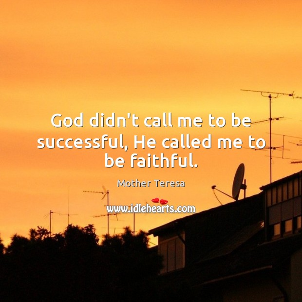Image, God didn't call me to be successful, He called me to be faithful.