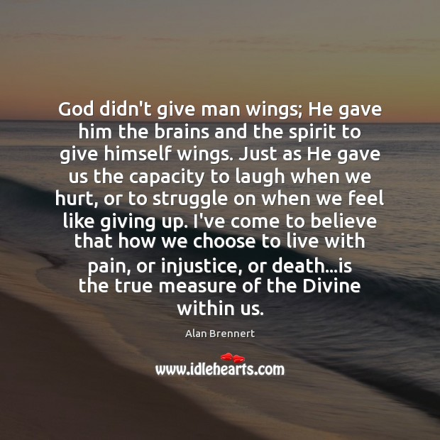 God didn't give man wings; He gave him the brains and the Image