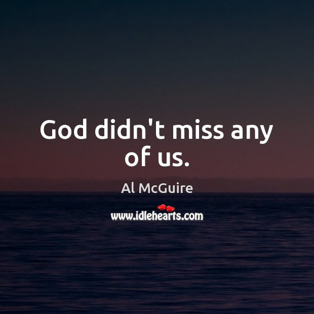Image, God didn't miss any of us.