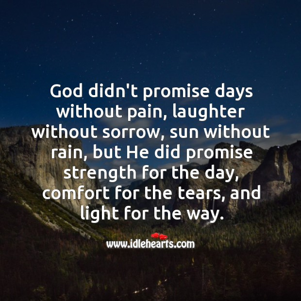 Image, Comfort, Day, Days, Did, For The Day, God, He, Laughter, Light, Pain, Promise, Rain, Sorrow, Strength, Sun, Tears, Way, Without, Without Pain