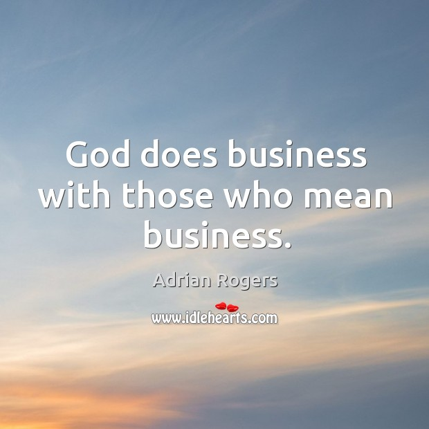 Image, God does business with those who mean business.