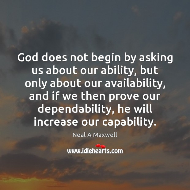 Image, God does not begin by asking us about our ability, but only
