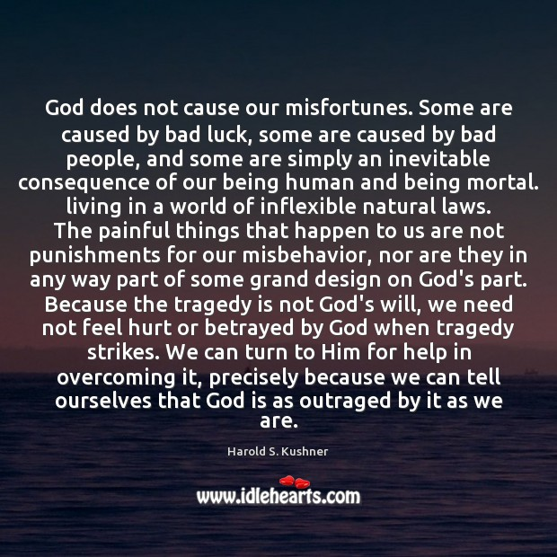 Kushner When Bad Things Happen: Harold S. Kushner Picture Quote: God Does Not Cause Our
