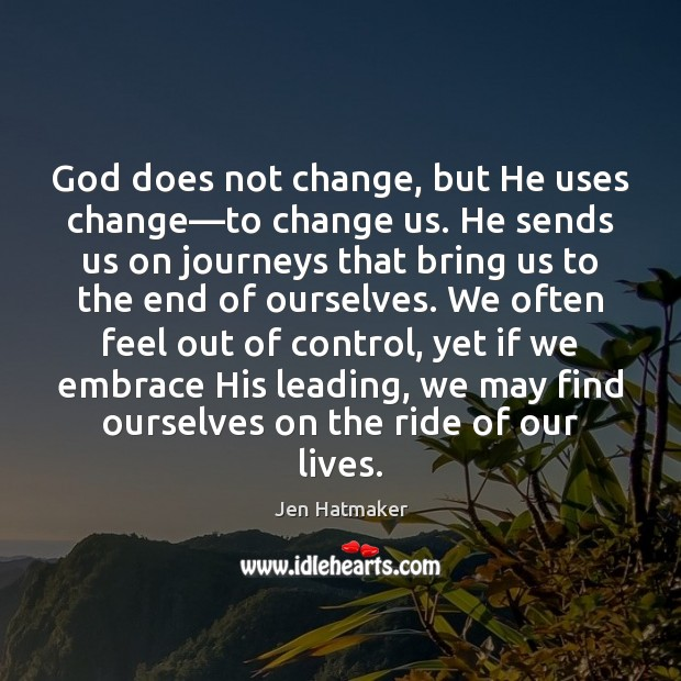 God does not change, but He uses change—to change us. He Jen Hatmaker Picture Quote