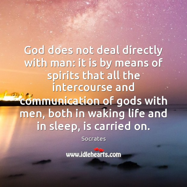 Image, God does not deal directly with man: it is by means of