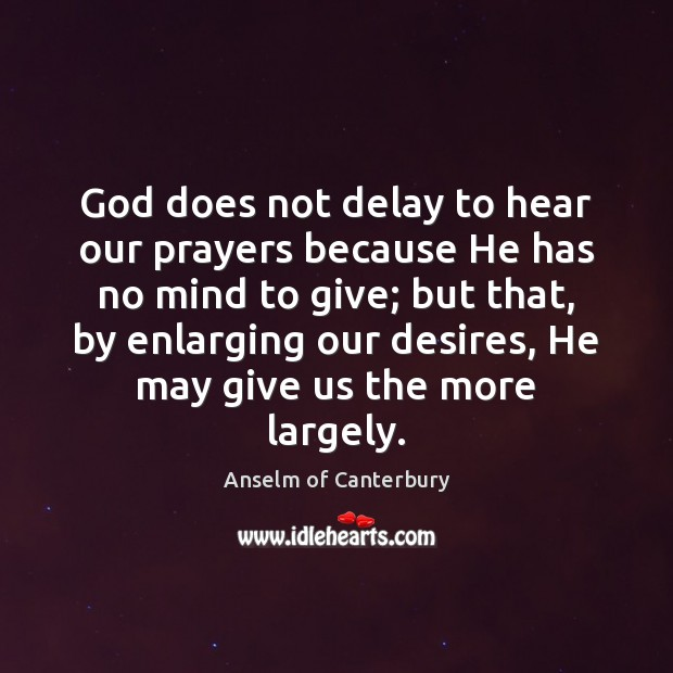 God does not delay to hear our prayers because He has no Image