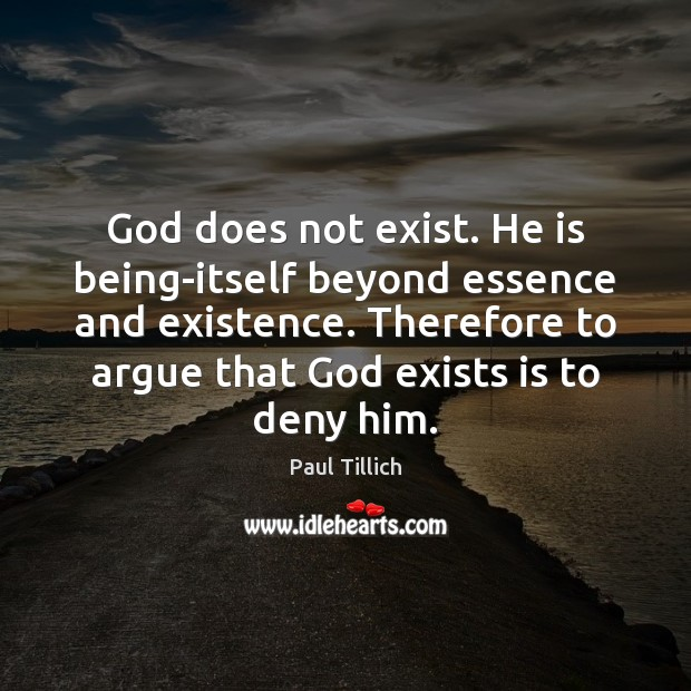God does not exist. He is being-itself beyond essence and existence. Therefore Paul Tillich Picture Quote