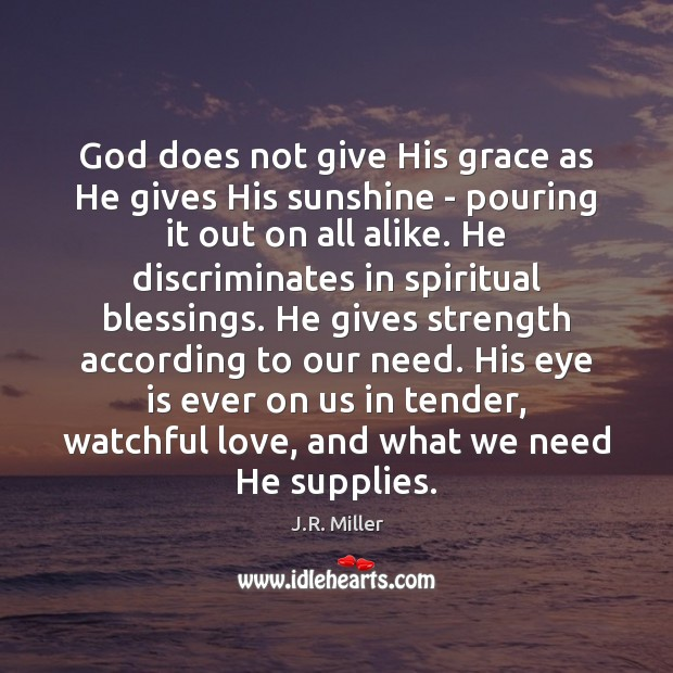 Image, God does not give His grace as He gives His sunshine –