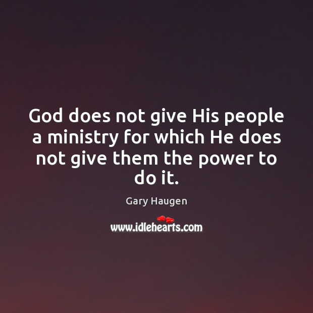 God does not give His people a ministry for which He does Image