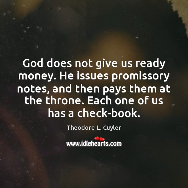 God does not give us ready money. He issues promissory notes, and Image