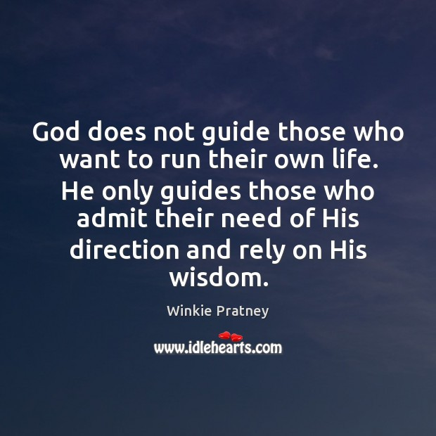 God does not guide those who want to run their own life. Winkie Pratney Picture Quote