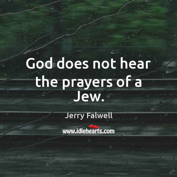 God does not hear the prayers of a Jew. Jerry Falwell Picture Quote