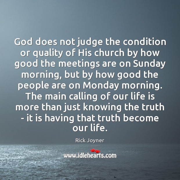God does not judge the condition or quality of His church by Rick Joyner Picture Quote