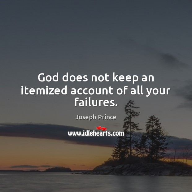 God does not keep an itemized account of all your failures. Joseph Prince Picture Quote
