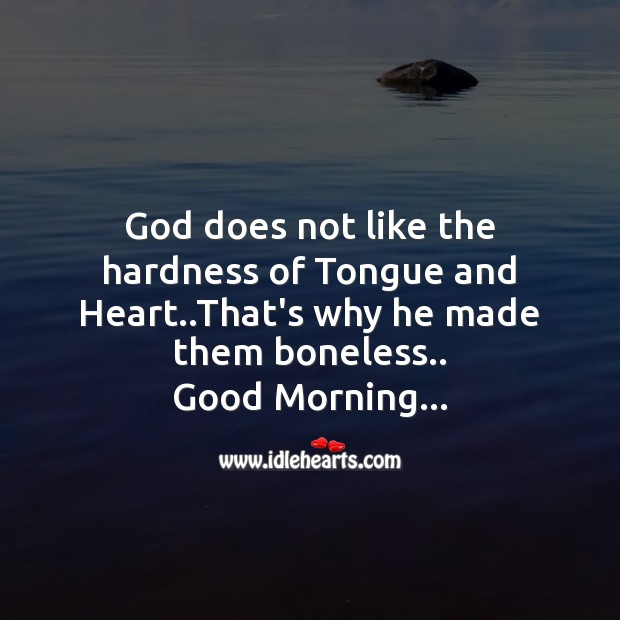 God does not like the hardness of tongue and heart.. Good Morning Messages Image