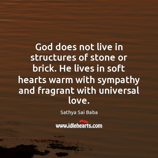 God does not live in structures of stone or brick. He lives Sathya Sai Baba Picture Quote