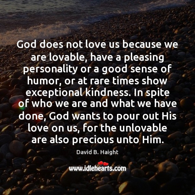God does not love us because we are lovable, have a pleasing Image