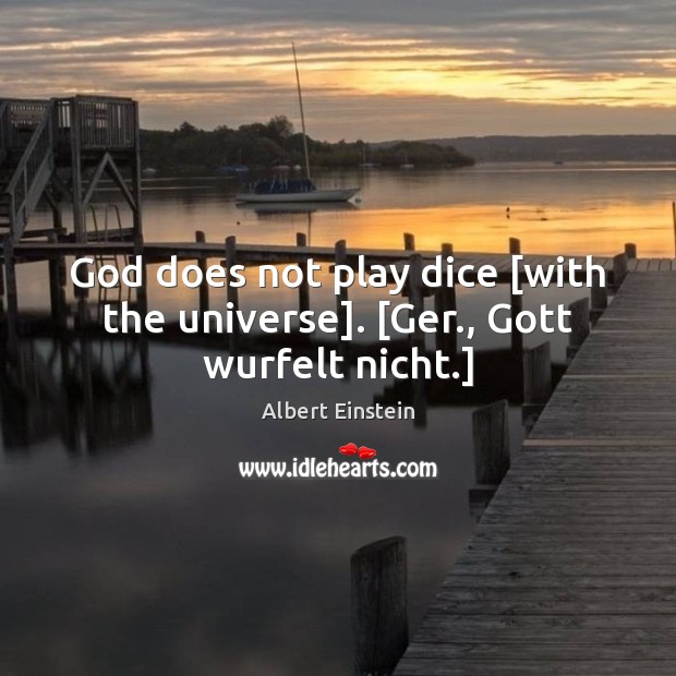 Image, God does not play dice [with the universe]. [Ger., Gott wurfelt nicht.]